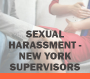 Sexual Harassment - NY - Supervisors